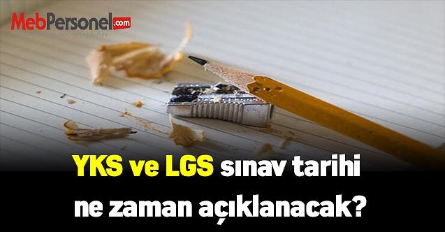 YKS ve LGS sınav tarihi ne zaman açıklanacak