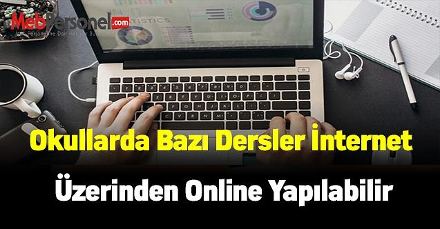Okullarda bazı dersler internet üzerinden online yapılabilir
