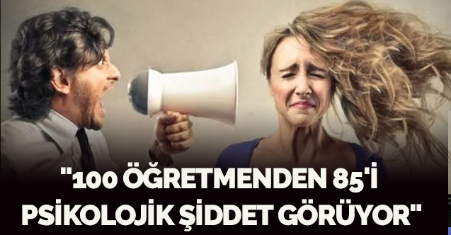 """""""100 ÖĞRETMENDEN 85'İ PSİKOLOJİK ŞİDDET GÖRÜYOR"""""""