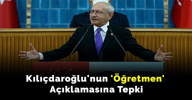 Kılıçdaroğlu'nun 'öğretmen' açıklamasına tepki
