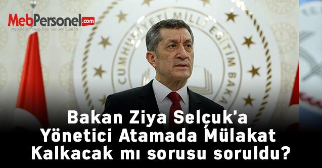 Bakan Ziya Selçuk'a Yönetici Atamada Mülakat Kalkacak mı sorusu soruldu?
