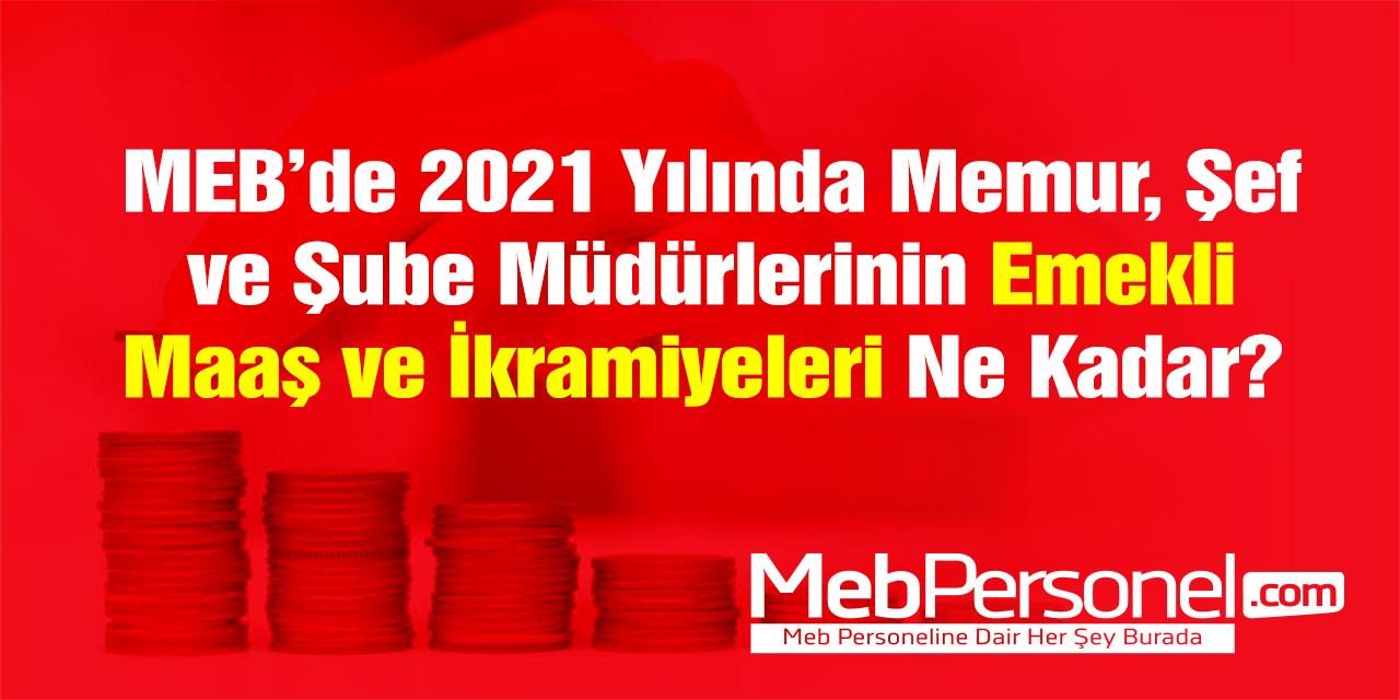 MEB'de Memur, Şef ve Şube Müdürünün 2021 Yılı Emeklilik Hakları