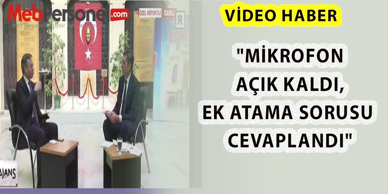 """""""Mikrofon Açık Kaldı, Ek Atama Sorusu Cevaplandı"""""""