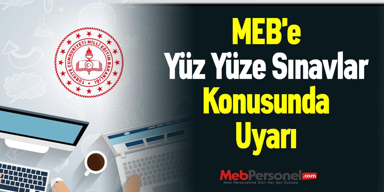 MEB'e Yüz Yüze Sınavlar Konusunda Uyarı