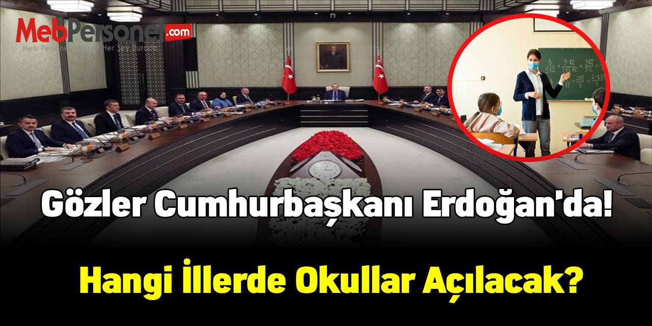 Gözler Cumhurbaşkanı Erdoğan'da! Hangi illerde okullar açılacak?