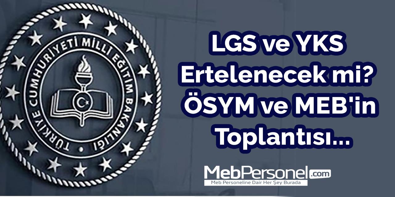 LGS ve YKS Ertelenecek mi? ÖSYM ve MEB'in Toplantısı...