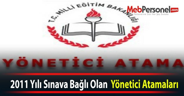 2011 Yılı Sınava Bağlı Olan  Yönetici Atamaları