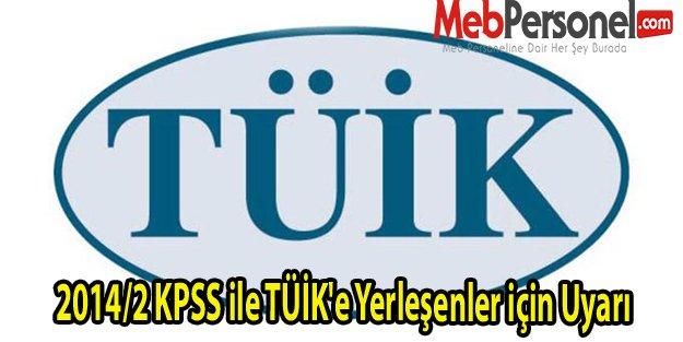 2014/2 KPSS ile TÜİK'e Yerleşenler için Uyarı