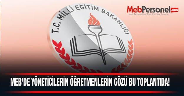 MEB'de Yöneticilerin Öğretmenlerin Gözü Kulağı Bu Toplantıda