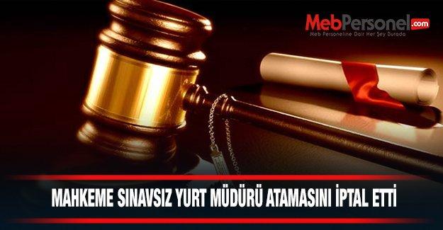 Sınavsız Yurt Müdürü Atamasını Mahkeme İptal Etti