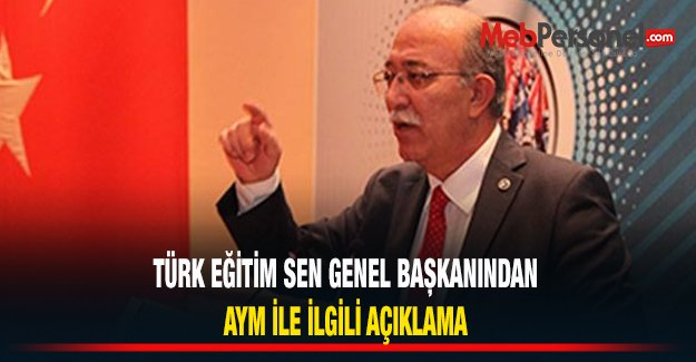 Türk Eğitim-Sen Genel Başkanından AYM Kararı ile ilgili Açıklama