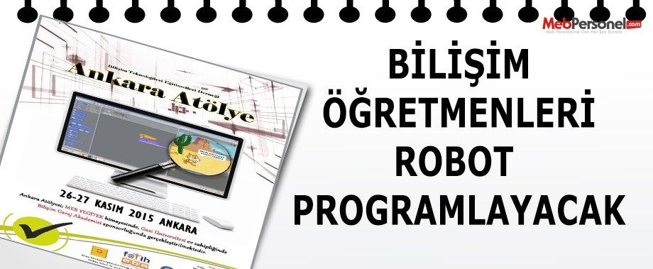 BİLİŞİM ÖĞRETMENLERİ ROBOT PROGRAMLAYACAK