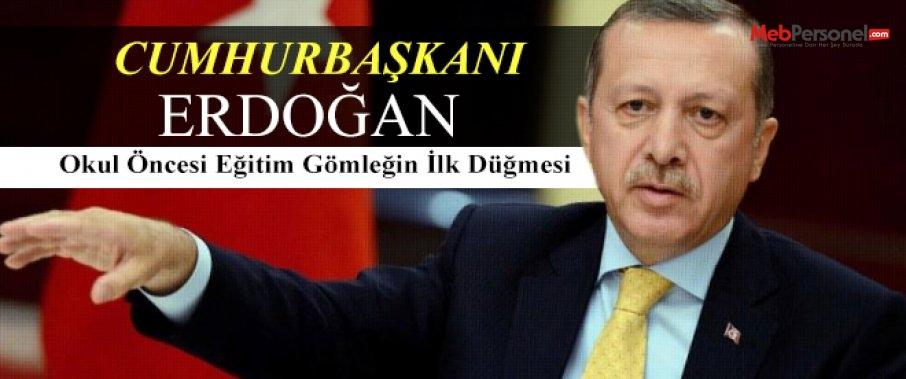 Cumhurbaşkanı Erdoğan: Okul öncesi eğitim gömleğin ilk düğmesi