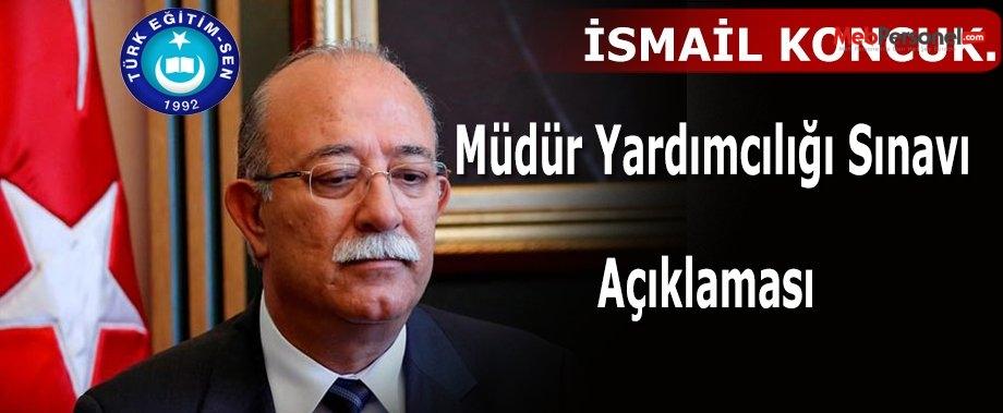 İsmail Koncuk'tan Müdür Yardımcılığı Sınavı Hakkında Açıklama