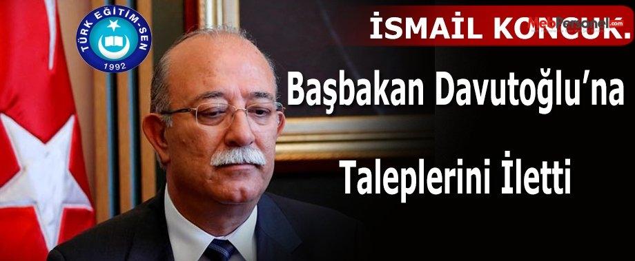 Koncuk Başbakan Davutoğlu'na Taleplerini İletti