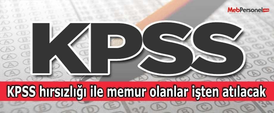 KPSS hırsızlığı ile memur olanlar işten atılacak
