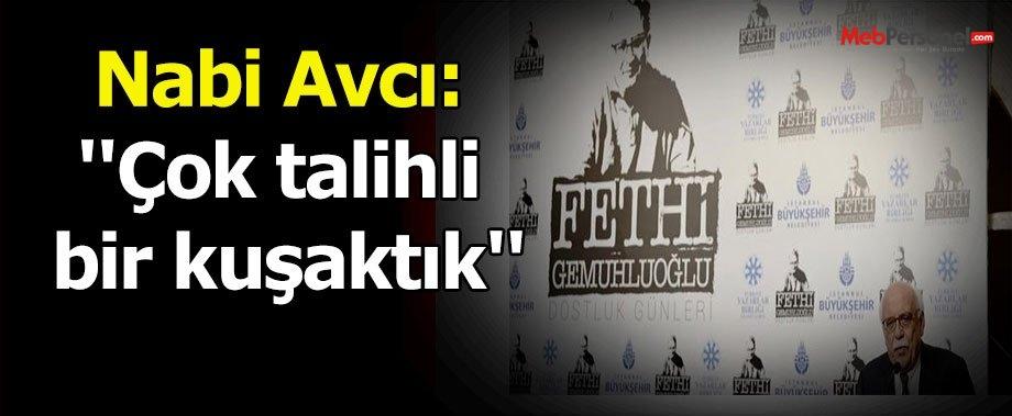 Nabi Avcı: ''Çok talihli bir kuşaktık''