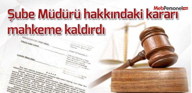 Şube Müdürü Hakkındaki Kararı Mahkeme Kaldırdı