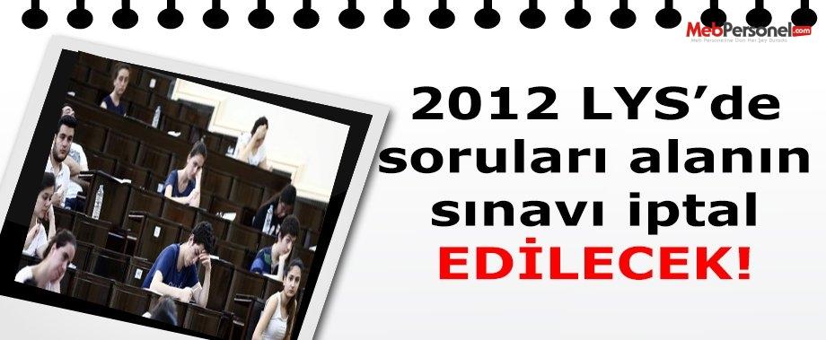 2012 LYS'de, soruları alanın sınavı iptal edilecek