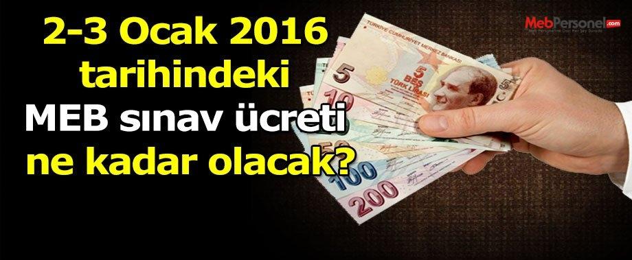 2-3 Ocak 2016 tarihindeki MEB sınav ücreti ne kadar olacak?