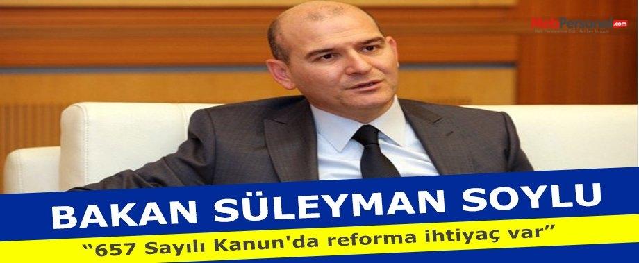 """Bakan Süleyman Soylu: """"657 Sayılı Kanun'da reforma ihtiyaç var"""""""