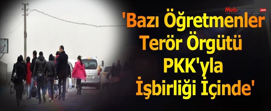 'Bazı öğretmenler Terör Örgütü  PKK'yla işbirliği içinde'