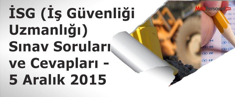 İSG (İş Güvenliği Uzmanlığı) Sınav Soruları ve Cevapları - 5 Aralık 2015