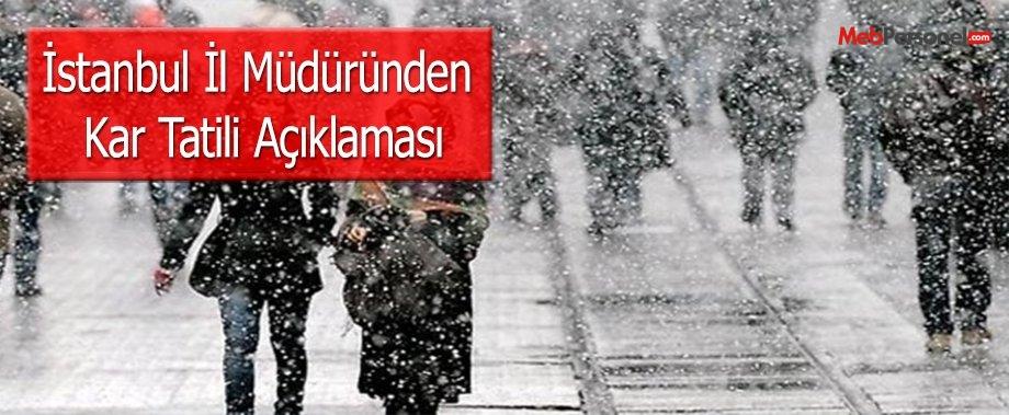 İstanbul İl Müdüründen Kar Tatili Açıklaması
