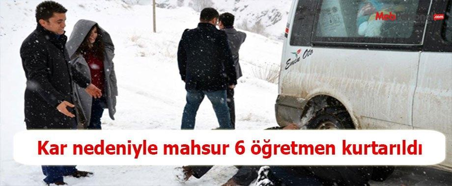 Kar nedeniyle mahsur 6 öğretmen kurtarıldı