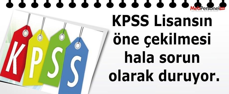 KPSS Lisansın öne çekilmesi hala sorun olarak duruyor