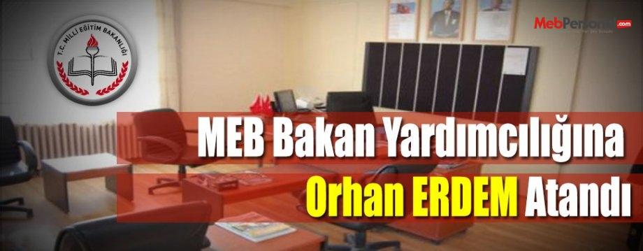 MEB Bakan Yardımcılığına Orhan ERDEM Atandı