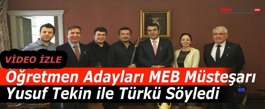Öğretmen Adayları MEB Müsteşarı Yusuf Tekin ile Türkü Söyledi