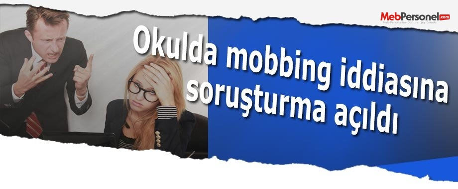 Okulda mobbing iddiasına soruştuma açıldı