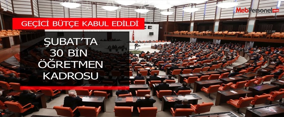 Şubat  Öğretmen Ataması İçin 30 Bin Kadro Meclisten Geçti.