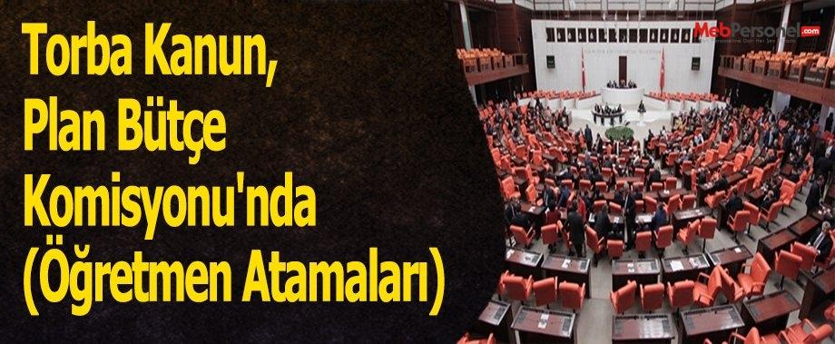 Torba Kanun, Plan Bütçe Komisyonu'nda (Öğretmen Atamaları)