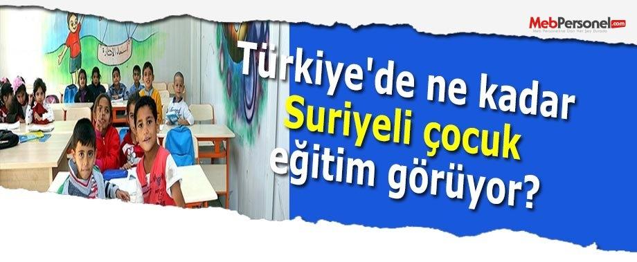 Türkiye'de ne kadar Suriyeli çocuk eğitim görüyor?
