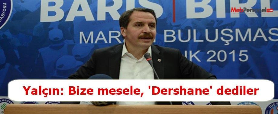 Yalçın: Bize mesele, 'Dershane' dediler