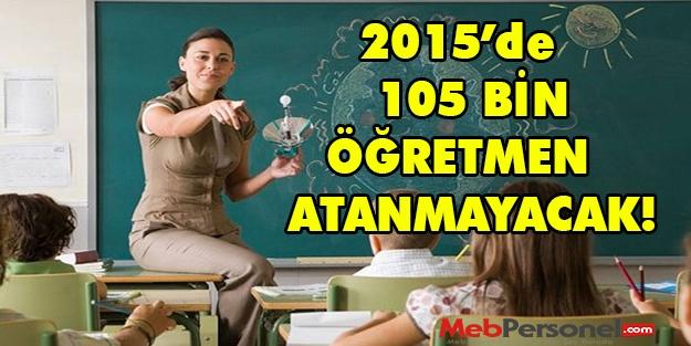 2015'te 105 Bin Öğretmen Ataması Yapılacak Haberi Gerçeği Yansıtmamaktadır!