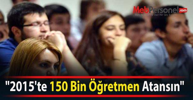 """""""2015'te 150 Bin Öğretmen Atansın"""""""