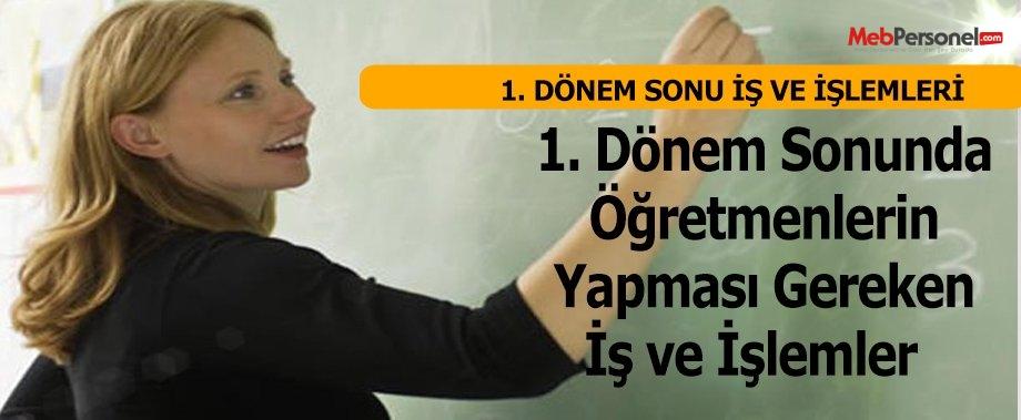 1. Dönem Sonunda Öğretmenlerin Yapması Gereken İş ve İşlemler
