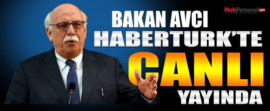 Bakan Avcı Habertürk'te soruları yanıtlıyor