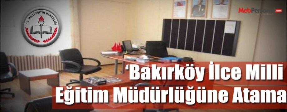 Bakırköy İlce Milli Eğitim Müdürlüğüne Atama
