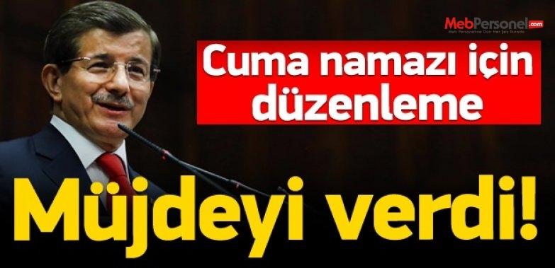 Başbakan Davutoğlu: Cuma namazı için mesai düzenlemesi müjdesini verdi.