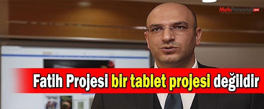 Fatih Projesi bir tablet projesi değildir
