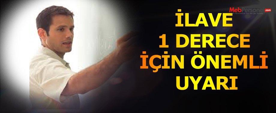 İLAVE 1 DERECE İÇİN ÖNEMLİ UYARI