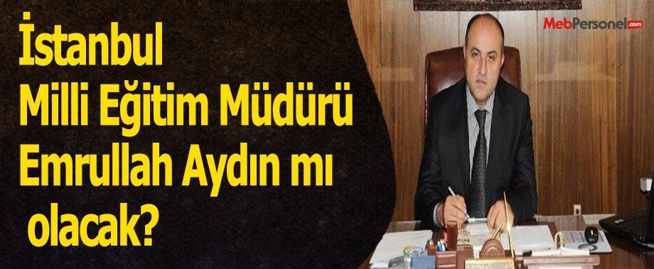 İstanbul Milli Eğitim Müdürü Emrullah Aydın mı olacak?