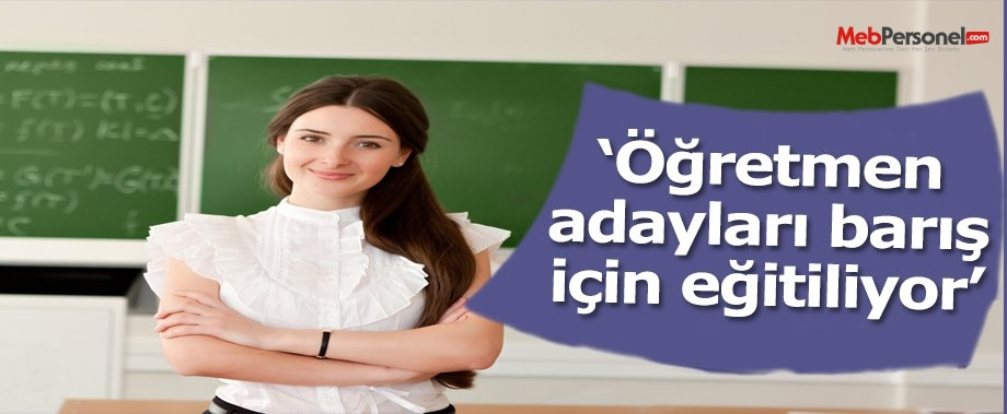 """""""Öğretmen Adayları Barış İçin Eğitiliyor"""""""