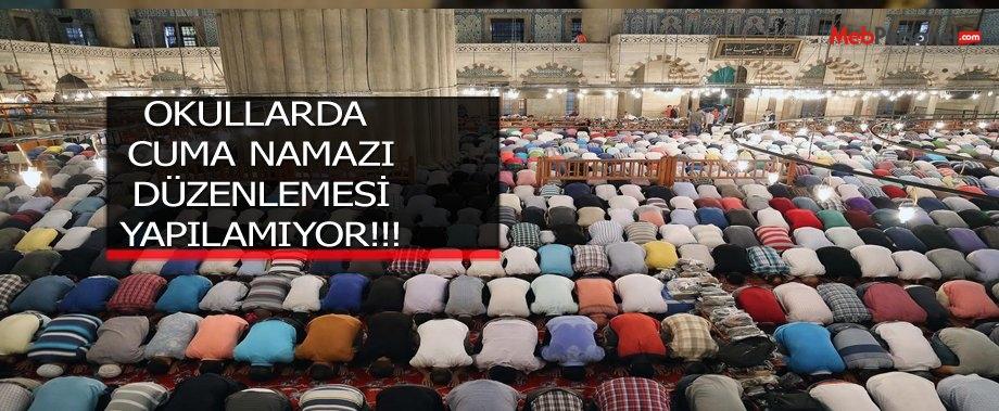 OKULLARDA CUMA NAMAZI DÜZENLEMESİ YAPILAMIYOR!!!
