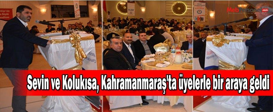 Sevin ve Kolukısa, Kahramanmaraş'ta üyelerle bir araya geldi