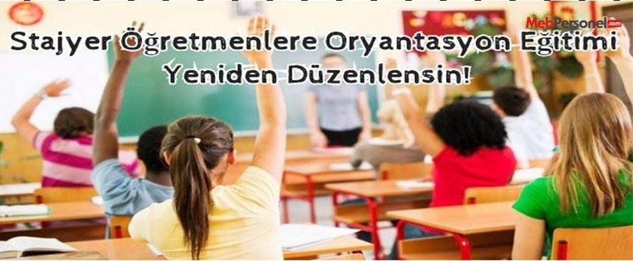 """""""STAJYER ÖĞRETMENLERE ORYANTASYON EĞİTİMİ"""" YENİDEN DÜZENLENSİN!"""